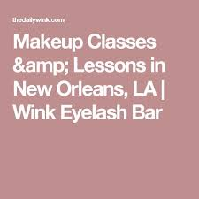 makeup classes in new orleans makeup classes lessons in new orleans la wink eyelash bar