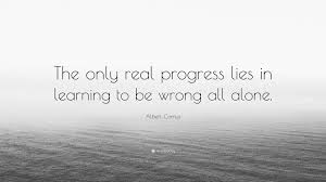 quotes learning to be alone albert camus quote u201cthe only real progress lies in learning to be