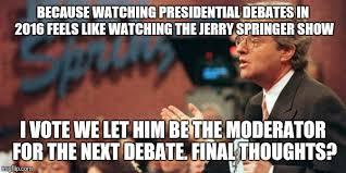 Jerry Springer Memes - jerry springer debate moderator imgflip