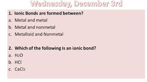 1 ionic bonds are formed between a metal and metal b metal and