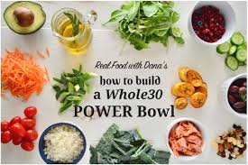 how to build a whole30 power bowl real food with dana