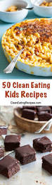 50 more vegetarian main dishes 18 of the best ever clean eating recipes for kids and kids at