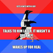 Meme Socially Awkward Penguin - dating socially awkward man want to add to the discussion