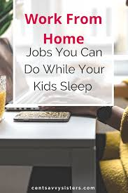 work from home jobs you can do while your kids sleep cent savvy
