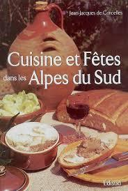 cuisine et fetes livre cuisine et fêtes traditionnelles des alpes du sud jean