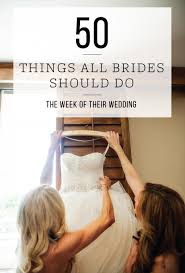 10 Must Bridal Up Kit by 50 Things All Brides Should Do The Week Of Their Wedding 50th