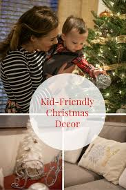 Beautiful Ways To Decorate Your Home For Christmas Kid Friendly Christmas Decor