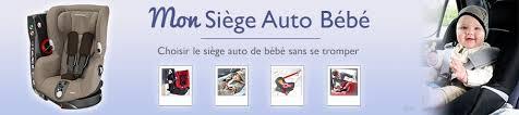 choisir siege auto bébé quel siège auto bébé choisir mon siège auto bébé