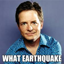 Earthquake Meme - what earthquake awesome michael j fox quickmeme