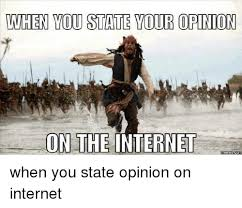 The Internet Memes - when you state our opinion on the internet memes com when you state
