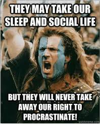 Sleeping In Meme - they may take sleep andasociallife but they will never take away