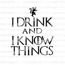 drink svg i drink and i know things svg game of thrones svg tv and