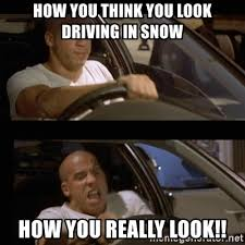 Driving In Snow Meme - how you think you look driving in snow how you really look vin