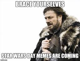 Star Wars Day Meme - brace yourselves x is coming meme imgflip