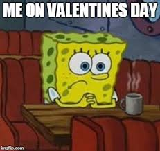 Me On Valentines Day Meme - lonely spongebob imgflip
