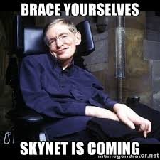 Meme Creator Brace Yourself - brace yourselves skynet is coming stephen hawkings meme generator