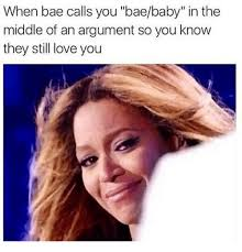 I Love You Bae Meme - when bae calls you baebaby in the middle of an argument so you know