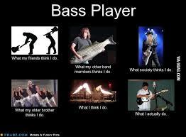 Bass Player Meme - be a bass player 9gag