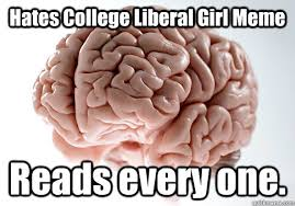 Liberal Girl Meme - hates college liberal girl meme reads every one scumbag brain