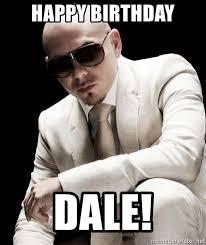 Pitbull Meme Dale - happy birthday dale inherently dangerous pitbull meme generator