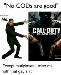 Gay Joke Memes - no cods are good rfinnycod jokes me call duty black ops except