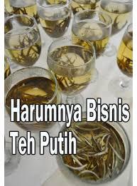 Teh Putih tabloid sinar tani harumnya bisnis teh putih