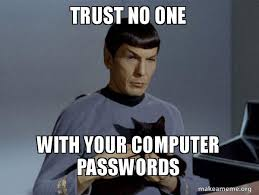 Trust No One Meme - trust no one with your computer passwords spock and cat meme