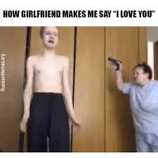 Makes Memes - girlfriend makes me say i love you russian memes