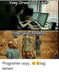 Programer Meme - yang orang lain lihat yang saya rasakan programer coyy tag temen