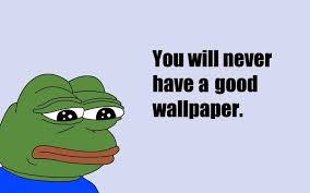 Meme Wallpapers - sad quote memes pepe meme wallpapers hd desktop and mobile