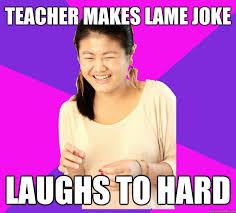 Asian Teacher Meme - teacher makes lame joke laughs to hard asian fail student