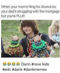 Edc Meme - when your mom s filing for divorce bc your dad s struggling with the