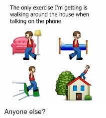 Talking On The Phone Meme - the only exercise i m getting is walking around the house when