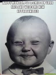 New Meme - happy monday put a smile on your face and welcome new opportunities