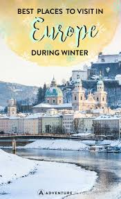 europe in winter the best destinations to visit