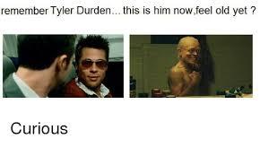Tyler Durden Meme - remember tyler durden this is him nowfeel old yet reddit meme on