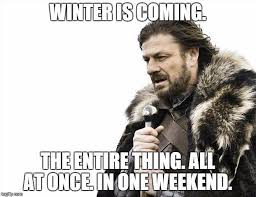 Winter Is Coming Meme - winter is coming all at once imminent ned brace yourselves