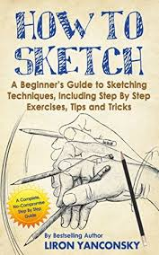 how to sketch a beginner u0027s guide to sketching techniques