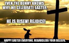 He Is Risen Meme - even the bunny knows why we celebrate easter he is risen rejoice