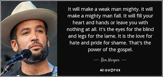 Love Makes You Blind Quotes Ben Harper Quote It Will Make A Weak Man Mighty It Will Make