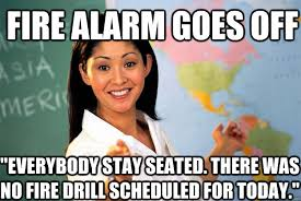 Fire Drill Meme - fire alarm goes off everybody stay seated there was no fire