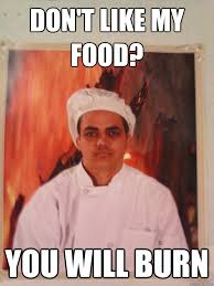 Hells Kitchen Meme - don t like my food you will burn hells kitchen disaster guy