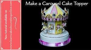 carousel cake topper how to make a carousel cake topper with verusca walker