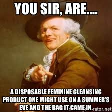 Summers Eve Meme - you sir are a disposable feminine cleansing product one might