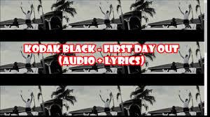 kodak black first day out audio lyrics youtube