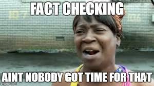 Fact Meme - aint nobody got time for that meme imgflip