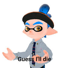 I Guess Meme - my take on the guess i ll die meme by itssocreamy on deviantart