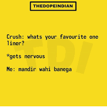 the dopeindian crush whats your favourite one liner gets nervous