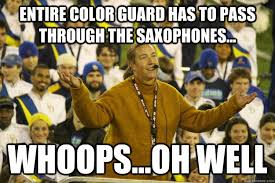Color Guard Memes - entire color guard has to pass through the saxophones whoops
