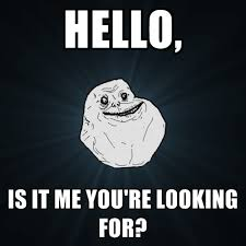 Hello Is It Me You Re Looking For Meme - hello is it me you re looking for create meme